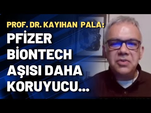 Prof. Dr. Kayıhan Pala: Pfizer-Biontech aşısı daha koruyucu...