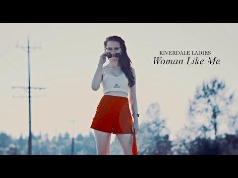 ❖ Riverdale Ladies   Woman Like Me