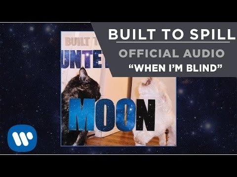 Built To Spill - When I'm Blind [Official Audio]