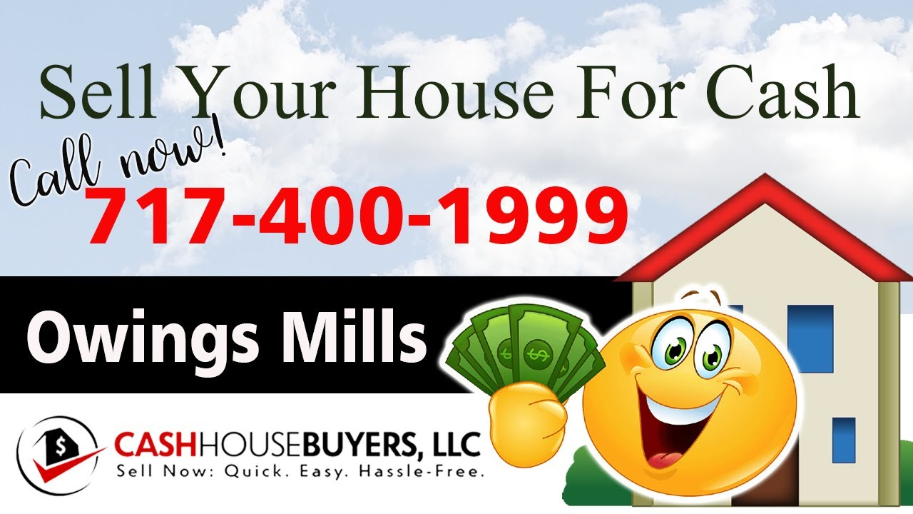 SELL YOUR HOUSE FAST FOR CASH Owings Mills MD   CALL 717 400 1999   We Buy Houses Owings Mills MD