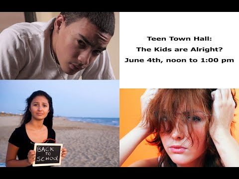Teen Town Hall: The Kids are Alright?