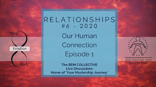#6 Relationships ~ Our Human Connection, Brought to you by the BEM Collective