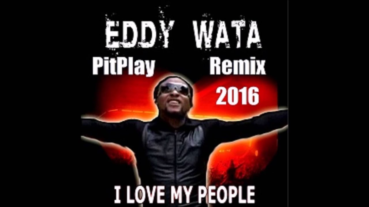 EDDY WATA LOVE MY PEOPLE СКАЧАТЬ БЕСПЛАТНО