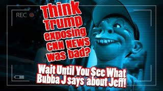 Think Trump Exposing CNN NEWS Was Bad? Wait Until You See What Bubba J says about Jeff | JEFF DUNHAM