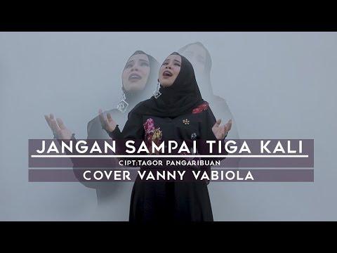 JANGAN SAMPAI TIGA KALI Cover By VANNY VABIOLA