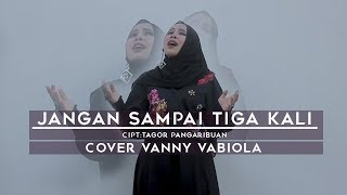Download lagu VANNY VABIOLA - JANGAN SAMPAI TIGA KALI (OFFICIAL MUSIC VIDEO)