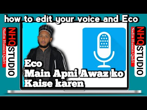 (How to edit your voice and echo) apni Awaz ko echo edit kaise kare) #NHQ channel