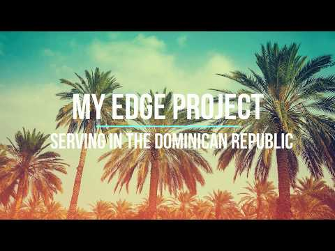 My Edge Project - Serving in the Dominican Republic