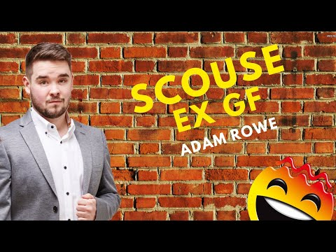 Adam Rowe | Scouse Ex Girlfriends