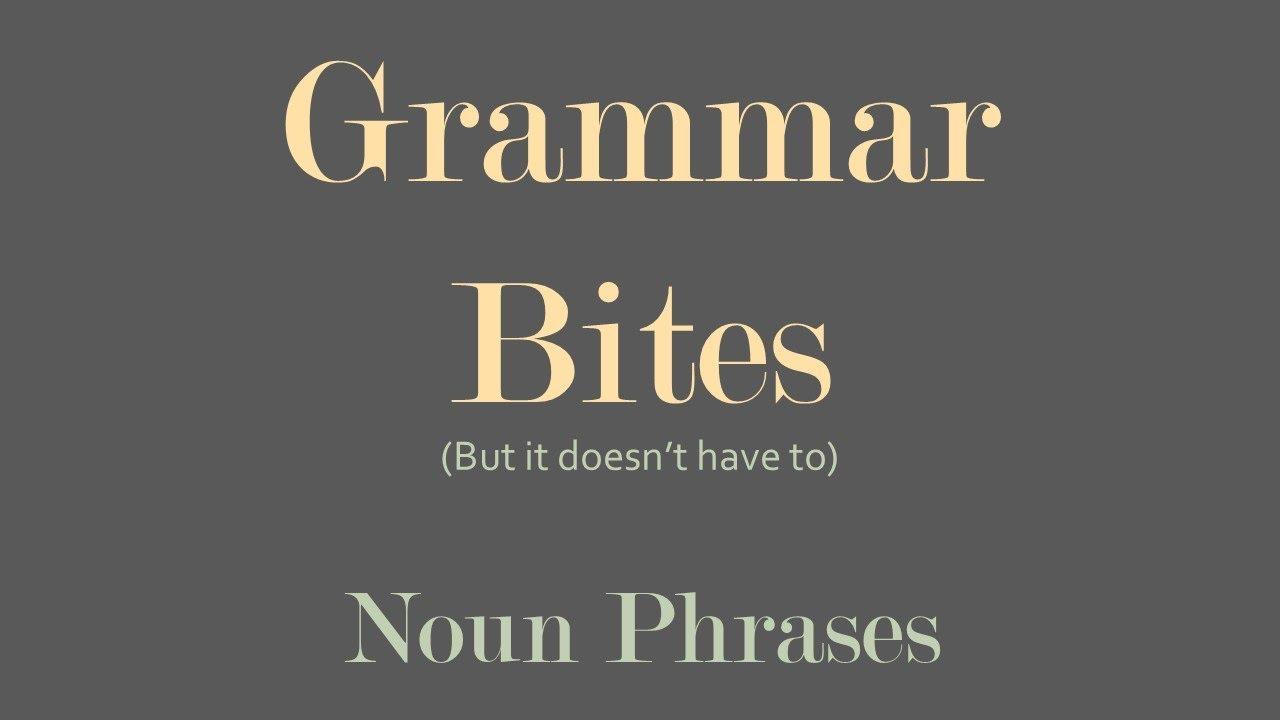Grammar Bites | Writing Noun Phrases (YouTube Script)