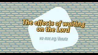 The Effects of Waiting on the Lord - Apostle Faith Walters