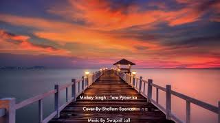 Mickey Singh Tere Pyaar Ka Cover By Shallom Spencer Music By Swapnil Lall