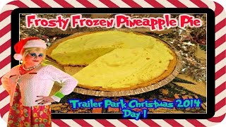 Frosty Frozen Pineapple Pie : Day 1 Trailer Park Christmas