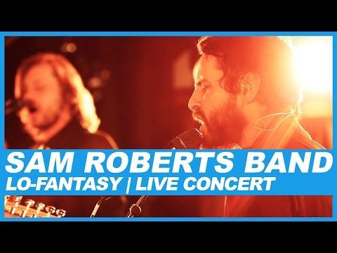 Sam Roberts Band | Lo-Fantasy | Live Concert