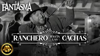 El Fantasma - Ranchero Hasta las Cachas (Video Oficial)