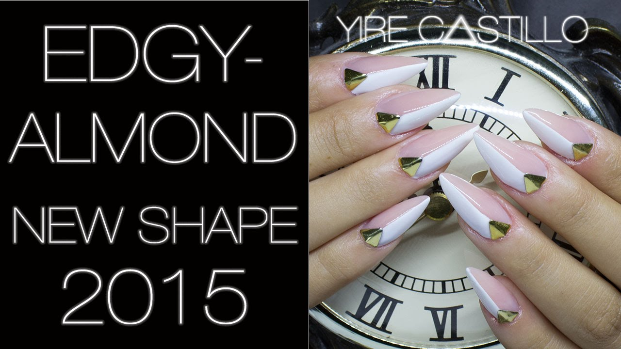 EDGYALMOND NAILS NEW SHAPE 2015 | HOW TO BY YIRE CASTILLO - YouTube