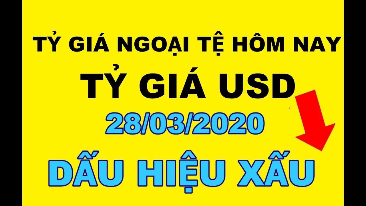 Tỷ giá USD hôm nay 28/03/2020 Giảm Mạnh – Tỷ giá ngoại tệ hôm nay mới nhất