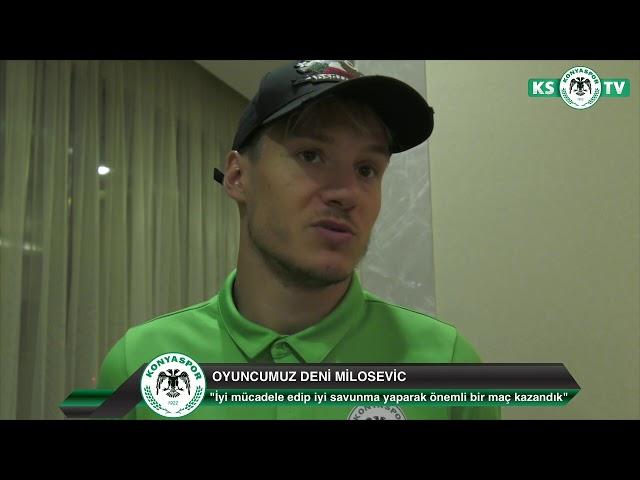 Oyuncumuz Deni Milosevic'in E.Y. Malatyaspor maçı sonrası açıklamaları