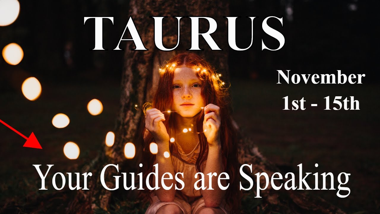 Taurus ~ Your Guides Need You to Hear This, Not Kidding ~ Psychic Tarot Reading  November 1st - 15th