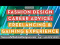 Fashion Design Career Advice on Freelancing, Gaining Industry Experience and...