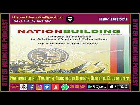 Nationbuilding: Theory & Practice in Afrikan Centered Education (1) [BITTER MEDICINE PODCAST]