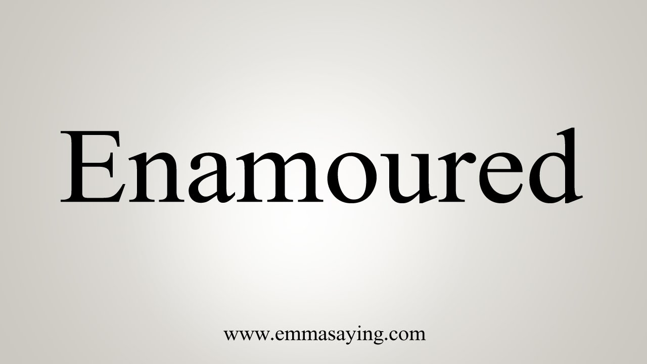 How To Say Enamoured - YouTube