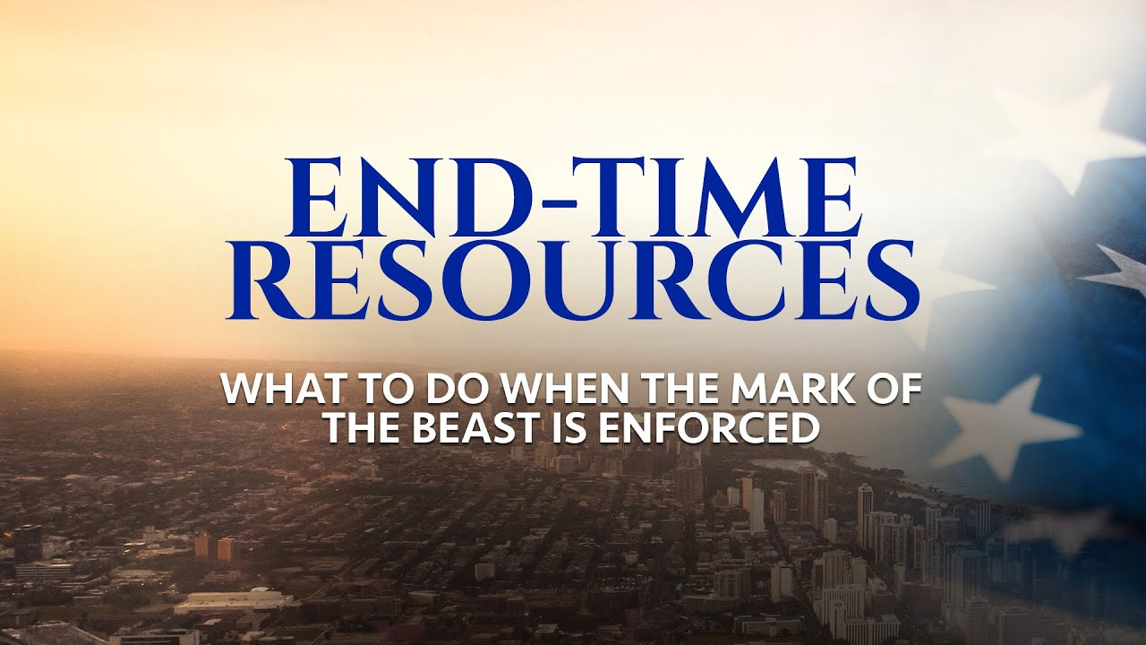End-Time Resources (What to Do When the Mark of the Beast is Enforced)
