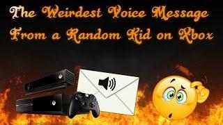 the weirdest voice message from a random kid on xbox
