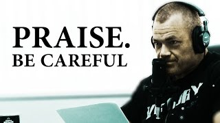 Be Careful With Giving Praise - Jocko Willink