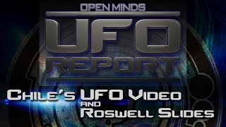 Chile's UFO Video and the Roswell Slides - Open Minds UFO Report