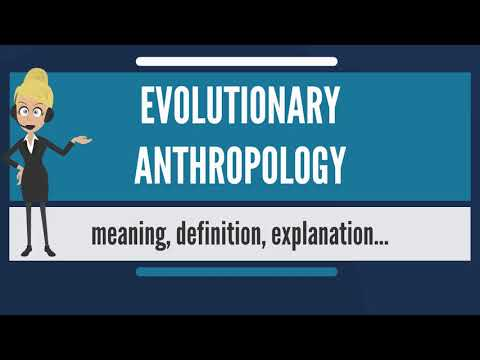 What is EVOLUTIONARY ANTHROPOLOGY? What does EVOLUTIONARY ANTHROPOLOGY mean?
