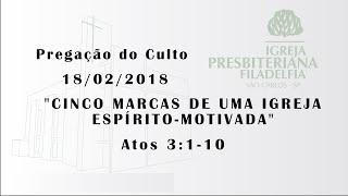 pregação 18/02/2018 (Cinco marcas de uma igreja espírito-motivada)