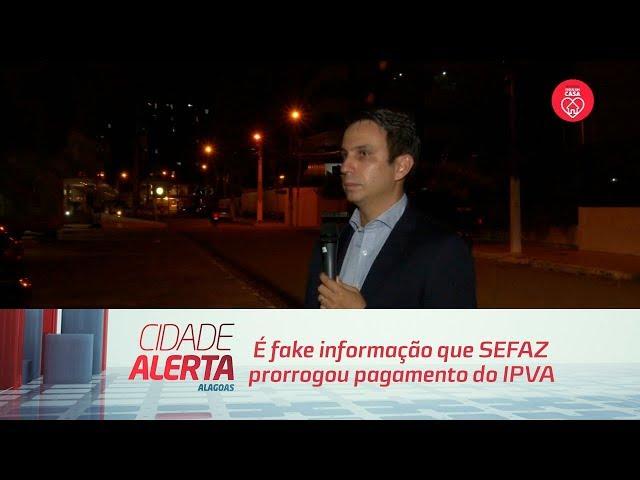 É fake informação que SEFAZ prorrogou pagamento do IPVA em Alagoas