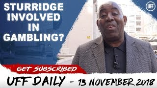 STURRIDGE INVOLVED IN GAMBLING SCANDAL?! | UFF Daily
