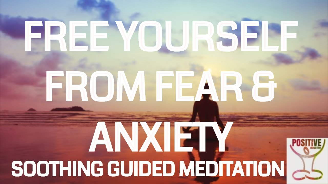 Free Yourself From Fear, Anxiety Worry & Doubts - 10 Minute Soothing Guided  Positive Meditation