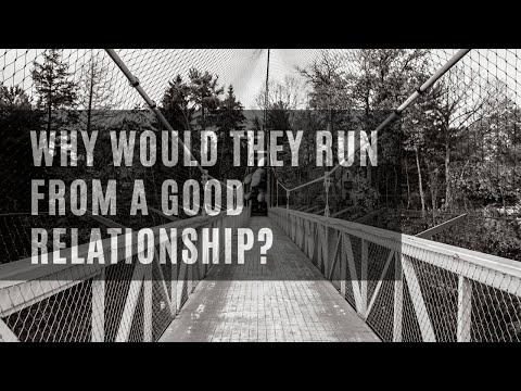 Why Did They Run From A Good Relationship?