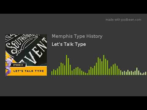 Let's Talk Type with Memphis Type History: The Podcast