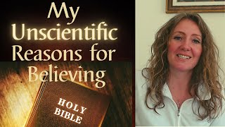 My Unscientific Reasons for Believing the Bible