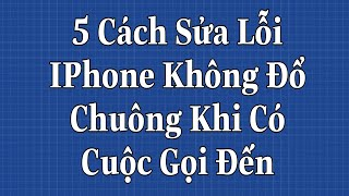5 Cách Sửa lỗi IPhone Không Đổ Chuông Khi có cuộc Gọi