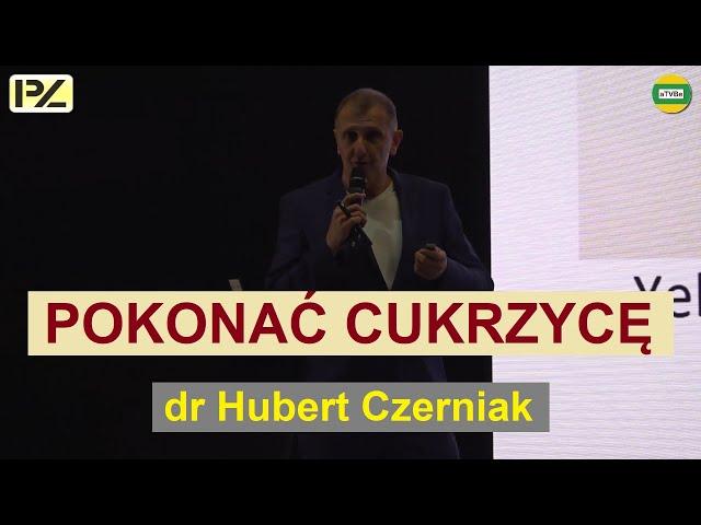 POKONAĆ CUKRZYCĘ - JAK NIE DOPUŚCIĆ DO CUKRZYCY dr Hubert Czerniak IPZ HARMONIA POZNAŃ 2020