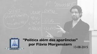 """""""Política além das aparências"""" por Flávio Morgenstern"""