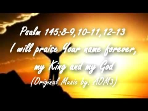 Psalm145- I will praise Your Name forever, my King and my