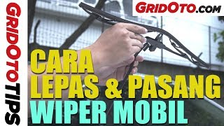 Cara Lepas Dan Pasang Wiper Mobil | How To | GridOto Tips