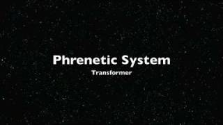Phrenetic System - Transformer