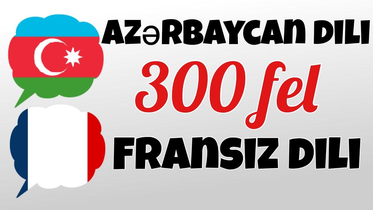 Download 300 fel + Oxuma və dinləmə: - Fransız dili + Azərbaycan dili - (dilin daşıyıcısı)