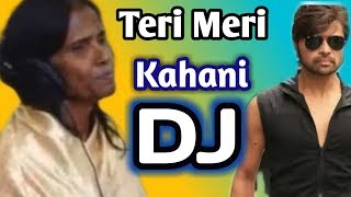 Teri Meri Kahani New Dj Song Ranu Mondal & Himesh Rasmiyan |Latest Bollywood Song