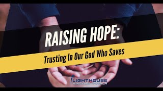 Lighthouse Vineyard Church | Raising Hope: Trusting In Our God Who Saves