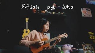 Download RESAH JADI LUKA - DAUN JATUH Ukulele Cover by Ingrid Tamara