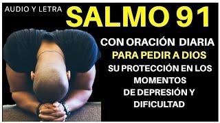SALMO 91 CON ORACIÓN POR LOS MOMENTOS DE DEPRESIÓN Y DIFICULTAD