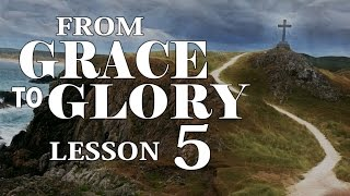 2016 04 20   From Grace to Glory   Lesson 5